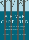 A River Captured: The Columbia River Treaty and Catastrophic Change Cover Image