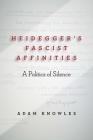 Heidegger's Fascist Affinities: A Politics of Silence Cover Image
