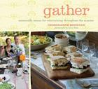 Gather: Memorable Menus for Entertaining Throughout the Seasons Cover Image