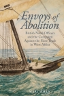 Envoys of Abolition: British Naval Officers and the Campaign Against the Slave Trade in West Africa Cover Image