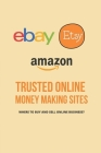 Trusted Online Money Making Sites: Where To Buy And Sell Online Business?: Make Quick Money In One Day Cover Image