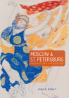 Moscow & St. Petersburg 1900-1920: Art, Life & Culture of the Russian Silver Age Cover Image