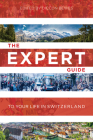 The Expert Guide to Your Life in Switzerland Export Edition: Advice from 15 Experts in Switzerland Cover Image