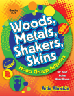 Woods, Metals, Shakers, Skins: Hoop Group Activities for Your Active Music Room Cover Image