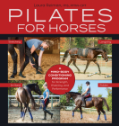 Pilates for Horses: A Mind-Body Conditioning Program for Strength, Mobility and Balance Cover Image