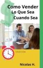 Como Vender lo Que Sea Cuando Sea Cover Image
