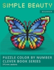 Puzzle Color by Number Clever Book Series. Simple Beauty.: NEW FORMAT OF COLOR BY NUMBER BOOKS: Shake your brain and have fun! Level1: BEGINNER. 5*5 m Cover Image