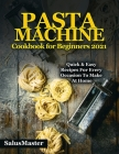 PASTA MACHINE Cookbook for Beginners 2021: Quick & Easy Recipes for Every Occasion to Make at Home Cover Image