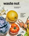 Waste Not: How To Get The Most From Your Food Cover Image