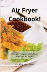 Air Fryer Cookbook!: Easy and Tasty Recipes to Make with Your Air Fryer! Cover Image