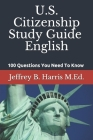 U.S. Citizenship Study Guide - English: 100 Questions You Need To Know Cover Image