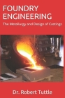 Foundry Engineering: The Metallurgy and Design of Castings Cover Image