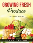 Growing Fresh Produce: In Small Spaces Cover Image