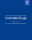 Controlled Drugs Book: Drug Recording Books - CD Register - Record for Hospital Nursing / Residential Home and More Cover Image