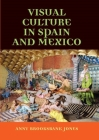 Visual Culture in Spain and Mexico (Hispanic Texts Mup) Cover Image