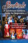 Santeria: A Brief Beginners Guide to Santeria History, Practices, Deities, Spells and Rituals. A Condensed Santeria Guide for Be Cover Image