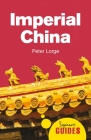 Imperial China: A Beginner's Guide (Beginner's Guides) Cover Image