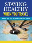 Staying Healthy When You Travel: Avoiding Bugs, Bites, Bellyaches, and More Cover Image