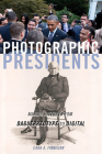 Photographic Presidents: Making History from Daguerreotype to Digital Cover Image