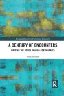 A Century of Encounters: Writing the Other in Arab North Africa Cover Image