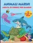 forbice abilità animali marini pratica prescolare attività libro per bambini: Libro di lavoro prescolare di pratica di taglio per bambini di 8-12 anni Cover Image