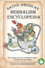 Native American Herbalism Encyclopedia: The forgotten secrets of medicinal plants & their uses for healing Cover Image