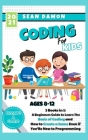 Coding for Kids: 2 Books in 1: A Beginners Guide to Learn The Basic of Coding and How to Create a Game Even if You'Re New to Programmin Cover Image