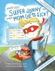What Does Super Jonny Do When Mom Gets Sick? 2nd US Edition: Recommended by Teachers and Health Professionals Cover Image