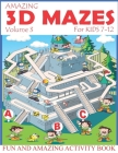 Amazing 3D Mazes Activity Book For Kids 7-12 (Volume 3): Fun and Amazing Maze Activity Book for Kids (Mazes Activity for Kids Ages 4-8, 7-12) Cover Image