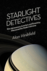 Starlight Detectives: How Astronomers, Inventors, and Eccentrics Discovered the Modern Universe Cover Image