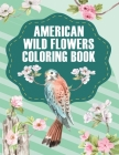 American Wildflowers Coloring Book: Beautiful Wildflowers for A Complete Relaxation and Stress Relief for Adults (Q & A) Cover Image