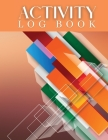 Activity Log Book,: Great Daily Activity Log For Men And Women. The Best Daily Journal For Women And Daily Planner 2021 For All. Get This Cover Image