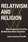 Relativism and Religion: Why Democratic Societies Do Not Need Moral Absolutes Cover Image
