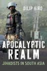 Apocalyptic Realm: Jihadists in South Asia Cover Image