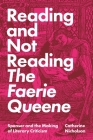Reading and Not Reading the Faerie Queene: Spenser and the Making of Literary Criticism Cover Image