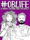 OB Life: A Snarky Coloring Book for Adults: A Funny Adult Coloring Book for Obstetrician & Gynecological Physicians, OB-GYN Nur Cover Image