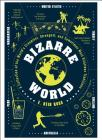 Bizarre World: A Collection of the World's Creepiest, Strangest, and Sometimes Most Hilarious Traditions Cover Image