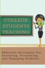 College Students Teaching: Effective Strategies For Lecturing, Presenting, and Engaging Students: Teaching Tips A Guidebook For The Beginning Col Cover Image