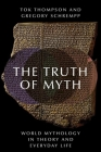 The Truth of Myth: World Mythology in Theory and Everyday Life Cover Image