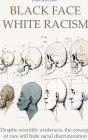 Black Face White Racism: Despite scientific evidences, the concept of race still hide racial discrimination Cover Image