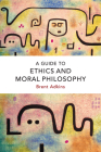 A Guide to Ethics and Moral Philosophy Cover Image