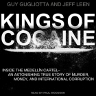 Kings of Cocaine Lib/E: Inside the Medellin Cartel an Astonishing True Story of Murder Money and International Corruption Cover Image