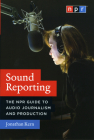 Sound Reporting: The NPR Guide to Audio Journalism and Production Cover Image
