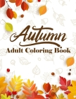 Autumn Adult Coloring Book: Stress Relieving 30 Autumn Designs Coloring Pages Cover Image