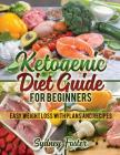 Ketogenic Diet Guide for Beginners: Easy Weight Loss with Plans and Recipes (Keto Cookbook, Complete Lifestyle Plan) Cover Image