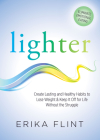 Lighter: Eliminate Emotional Eating & Create Lasting and Healthy Habits to Lose Weight & Keep It Off for Life Without the Strug Cover Image