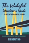The Wakeful Wanderer's Guide to New New England & Beyond Cover Image