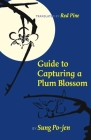 Guide to Capturing a Plum Blossom (Copper Canyon Classics) Cover Image