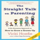 The Straight Talk on Parenting Lib/E: A No-Nonsense Approach on How to Grow a Grown-Up Cover Image