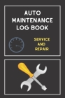 Auto Maintenance Log Book: Service and Repair Cover Image
